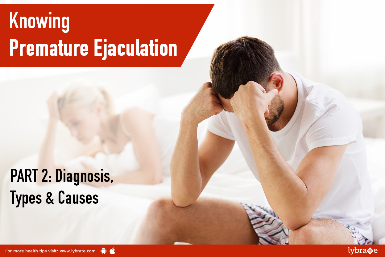 Knowing Premature Ejaculation - PART 2: Diagnosis, Types & Causes