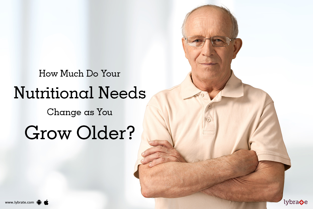How Much Do Your Nutritional Needs Change as You Grow Older?